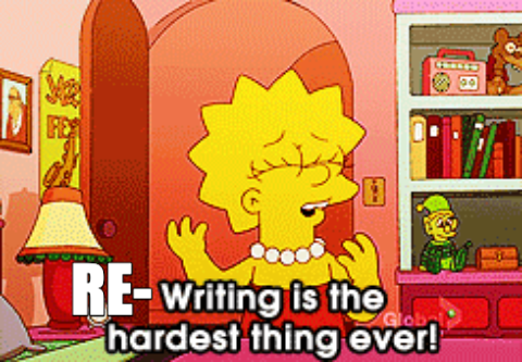 Re-writing is the hardest thing ever (Lisa Simpson)