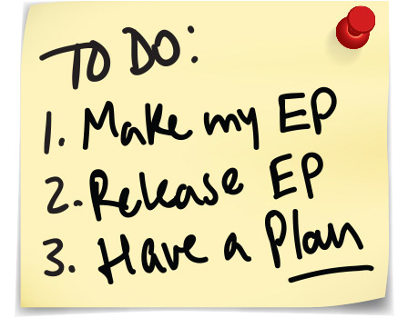 To Do: Make my EP, Release EP, Have a Plan