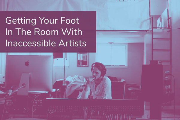 Getting Your Foot In The Room With Inaccessible Artists
