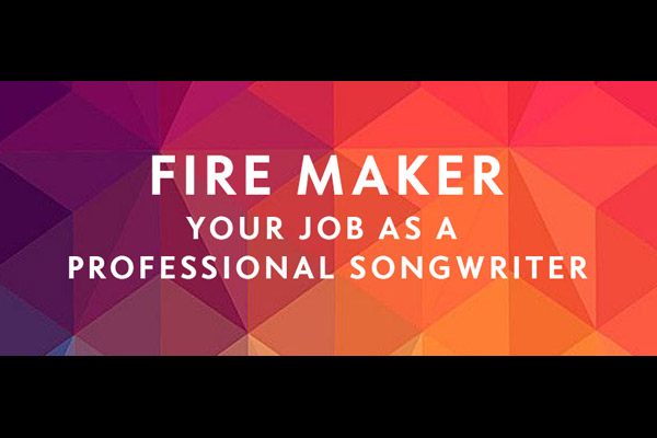 Fire Maker - Your Job As A Professional Songwriter