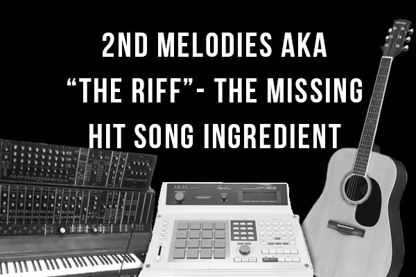 2nd Melodies aka The Riff - The Missing Hit Song Ingredient