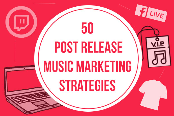 50 Post Release Music Marketing Strategies