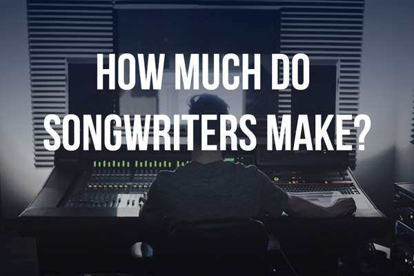 How Much Do Songwriters Make?