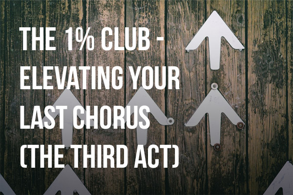 The 1% Club - Elevating Your Last Chorus (The Third Act)