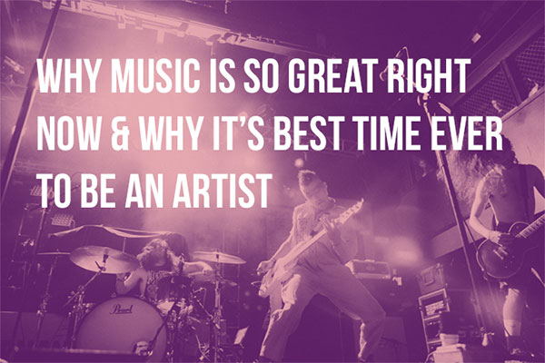 Why Music Is So Great Right Now & Why It's Best Time Ever To Be An Artist