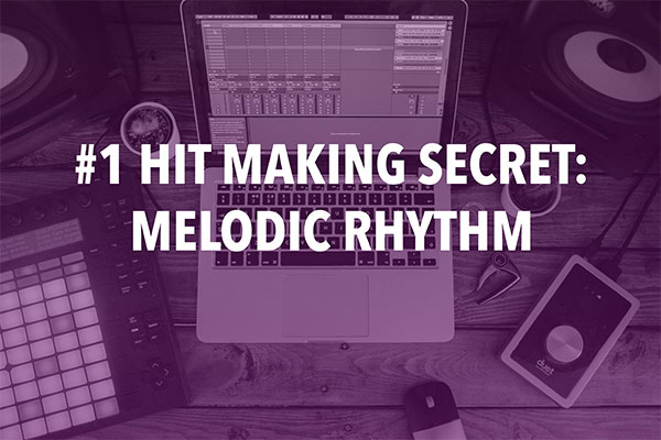 #1 Hit Making Secret: Melodic Rhythm