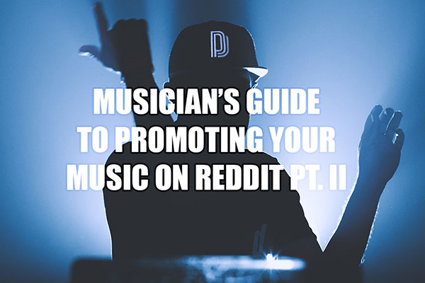 Musician's Guide to Promoting Your Music on Reddit Pt. II