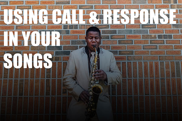Using Call & Response In Your Songs