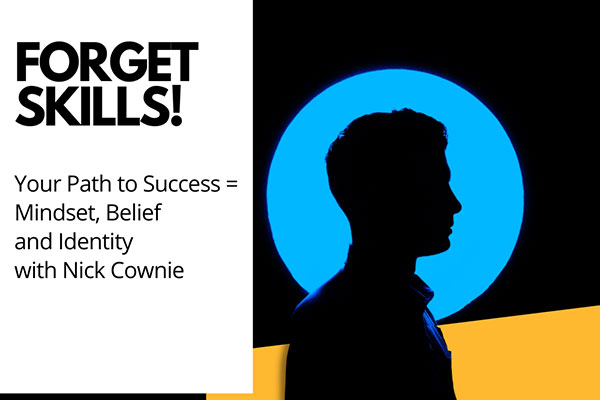 Forget Skills! Your path to success = Mindset, Belief and Identiy with Nick Cownie