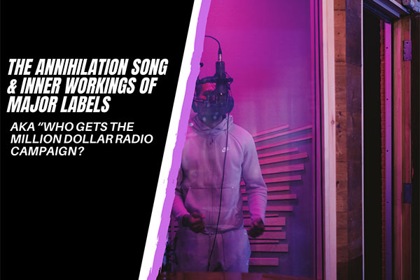 """The Annihilation Song & Inner Workings of Major Labels aka """"Who Gets the Million Dollar Radio Campaign?"""""""